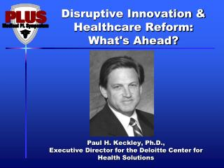 Disruptive Innovation & Healthcare Reform: What's Ahead?