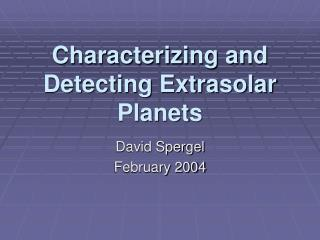 Characterizing and Detecting Extrasolar Planets