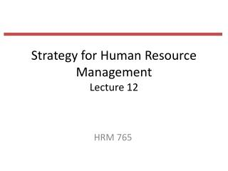 Strategy for Human Resource Management Lecture 12