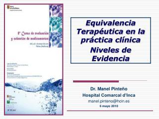 Dr. Manel Pinteño Hospital Comarcal d'Inca manel.pinteno@hcin.es 6 mayo 2010