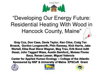 """Developing Our Energy Future: Residential Heating With Wood in Hancock County, Maine"""