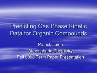 Predicting Gas Phase Kinetic Data for Organic Compounds