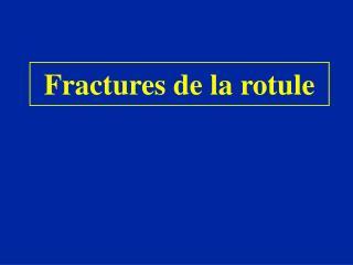 Fractures de la rotule