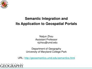 Semantic Integration and  Its Application to Geospatial Portals Naijun Zhou Assistant Professor
