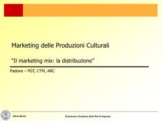 """Marketing delle Produzioni Culturali """"Il marketing mix: la distribuzione"""""""