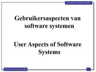 Gebruikersaspecten van software systemen User Aspects of Software Systems