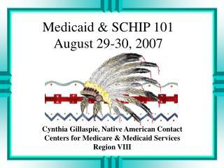Medicaid & SCHIP 101 August 29-30, 2007