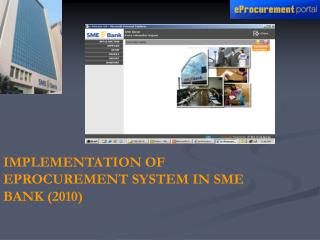 IMPLEMENTATION OF EPROCUREMENT SYSTEM IN SME BANK (2010)