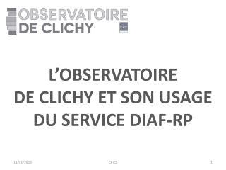 L'OBSERVATOIRE DE CLICHY et son usage du service  diaf -RP