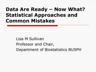 Data Are Ready – Now What? Statistical Approaches and Common Mistakes