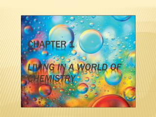 Chapter 1 LIVING IN A WORLD OF CHEMISTRY