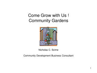 Come Grow with Us ! Community Gardens