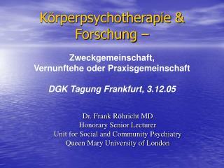 K rperpsychotherapie  Forschung     Zweckgemeinschaft, Vernunftehe oder Praxisgemeinschaft  DGK Tagung Frankfurt, 3.12.0