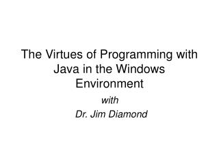 The Virtues of Programming with Java in the Windows Environment