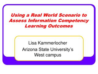 Using a Real World Scenario to Assess Information Competency Learning Outcomes