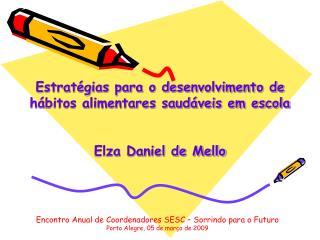 Estratégias para o desenvolvimento de hábitos alimentares saudáveis em escola Elza Daniel de Mello
