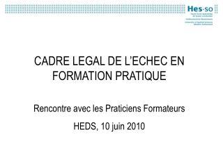 CADRE LEGAL DE L'ECHEC EN FORMATION PRATIQUE Rencontre avec les Praticiens Formateurs