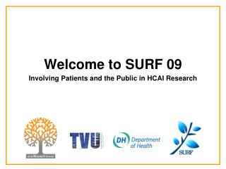 Welcome to SURF 09  Involving Patients and the Public in HCAI Research