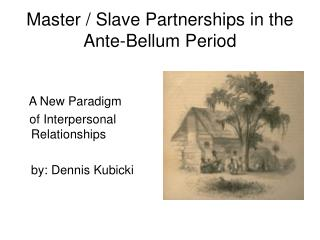 Master / Slave Partnerships in the Ante-Bellum Period