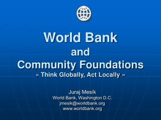 World Bank and  Community Foundations   Think Globally, Act Locally