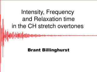 Intensity, Frequency  and Relaxation time  in the CH stretch overtones