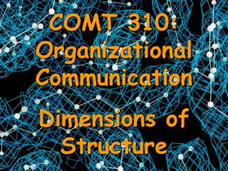 COMT 310: Organizational Communication Dimensions of Structure