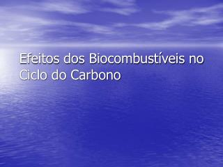 Efeitos dos Biocombust�veis no Ciclo do Carbono