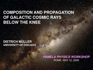 COMPOSITION AND PROPAGATION  OF GALACTIC COSMIC RAYS BELOW THE KNEE DIETRICH M ÜLLER