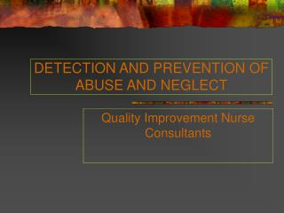 DETECTION AND PREVENTION OF ABUSE AND NEGLECT