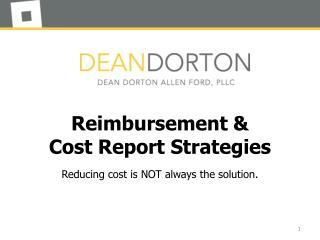 Reimbursement & Cost  Report  Strategies Reducing  cost  is  NOT  a lways  the  solution.