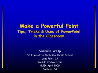 Make a Powerful Point Tips, Tricks & Uses of PowerPoint  in the Classroom