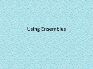 Using Ensembles