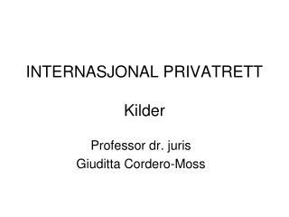 INTERNASJONAL PRIVATRETT Kilder