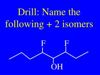Drill: Name the following + 2 isomers