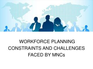 WORKFORCE PLANNING  CONSTRAINTS AND CHALLENGES  FACED BY MNCs
