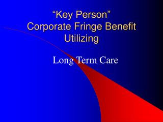 """Key Person"" Corporate Fringe Benefit Utilizing"