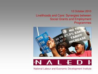 12 October 2010 Livelihoods and Care: Synergies between Social Grants and Employment Programmes