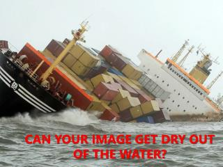 CAN YOUR IMAGE GET DRY OUT  OF THE WATER?