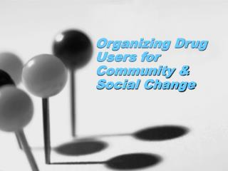 Organizing Drug Users for Community & Social Change