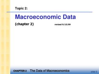 Topic 2: Macroeconomic Data chapter 2                    revised 9