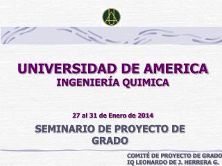 UNIVERSIDAD DE AMERICA INGENIERÍA QUIMICA 27 al 31 de Enero de 2014