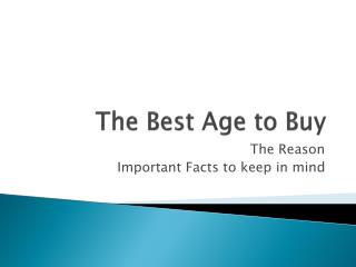 The Best Age to Buy