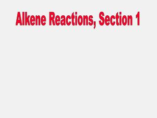 Alkene Reactions, Section 1