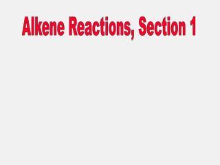 Alkene Reactions, Section 1