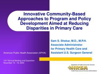 Sam S. Shekar, M.D., M.P.H. Associate Administrator  for Primary Health Care and