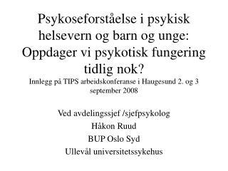 Ved avdelingssjef /sjefpsykolog  Håkon Ruud BUP Oslo Syd Ullevål universitetssykehus