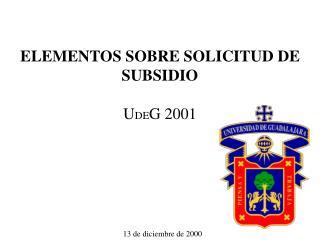 ELEMENTOS SOBRE SOLICITUD DE  SUBSIDIO U DE G 2001