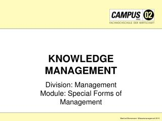 KNOWLEDGE MANAGEMENT Division: Management Module: Special Forms of Management