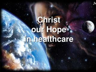 Christ  our Hope  in healthcare