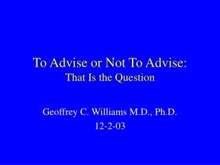 To Advise or Not To Advise: That Is the Question